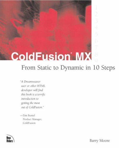 Coldfusion MX: From Static to Dynamic in 10 Steps 9780735712966