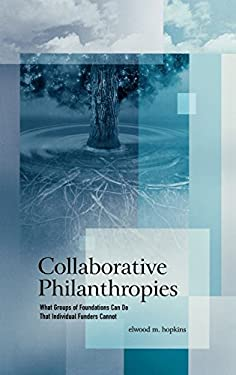 Collaborative Philanthropies: What Groups of Foundations Can Do That Individual Funders Cannot 9780739110423