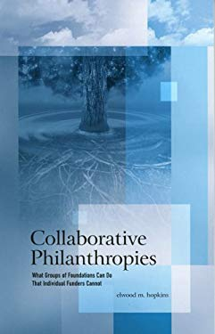 Collaborative Philanthropies: What Groups of Foundations Can Do That Individual Funders Cannot 9780739110430