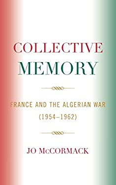 Collective Memory: France and the Algerian War (1954-1962) 9780739109212