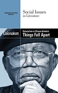 Colonialism in Chinua Achebe's Things Fall Apart 9780737746501