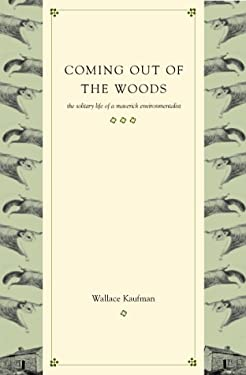 Coming Out of the Woods: The Solitary Life of a Maverick Environmentalist 9780738202587