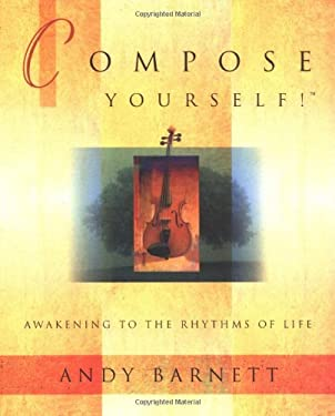 Compose Yourself!: Awakening to the Rhythms of Life 9780738704180