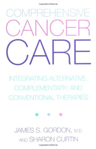 Comprehensive Cancer Care: Integrating Alternative, Complementary, and Conventional Therapies 9780738204864