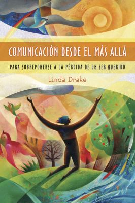 Comunicacion Desde el Mas Alla: Para Sobreponerse a la Perdida de un Ser Querido = Reaching Through the Veil to Heal 9780738712642