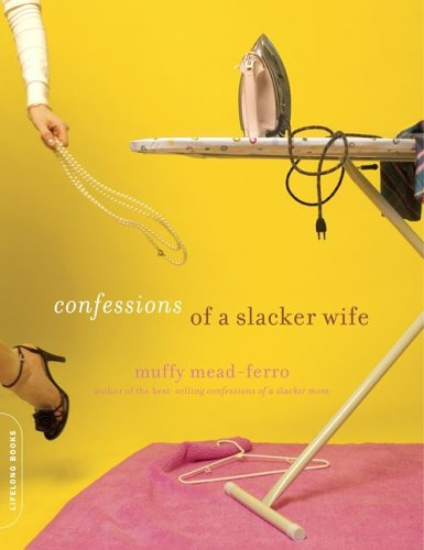 Confessions of a Slacker Wife 9780738210162