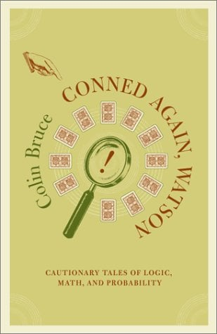 Conned Again, Watson! Cautionary Tales of Logic, Math, and Probability 9780738205892