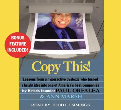 Copy This!: Lessons from a Hyperactive Dyslexic Who Turned a Bright Idea Into One of America's Best Companies 9780739322475