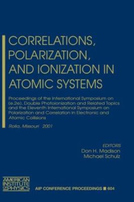 Correlations, Polarization, and Ionization in Atomic Systems: Proceedings of the International Symposium on (E,2e), Double Photoionization and Related 9780735400481