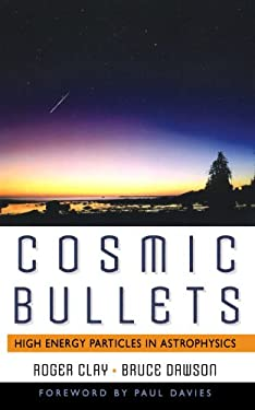 Cosmic Bullets: High Energy Particles in Astrophysics 9780738201399