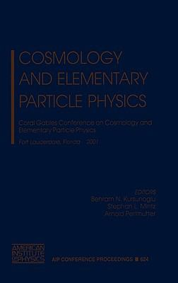 Cosmology and Elementary Particle Physics: Coral Gables Conference on Cosmology and Elementary Particle Physics, Fort Lauderdale Florida 12-16 Decembe 9780735400733