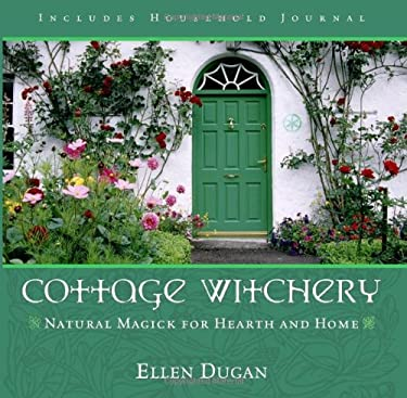 Cottage Witchery: Natural Magick for Hearth and Home 9780738706252