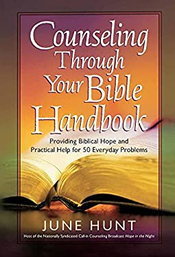Counseling Through Your Bible Handbook: Providing Biblical Hope and Practical Help for Everyday Problems 9780736921817