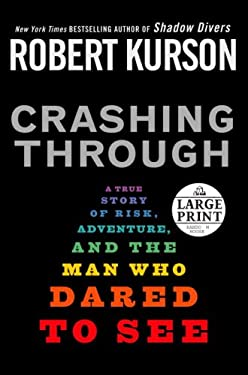 Crashing Through: A True Story of Risk, Adventure, and the Man Who Dared to See 9780739327227