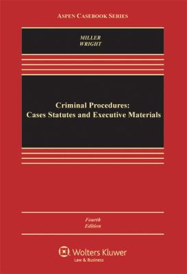 Criminal Procedures: Cases Statutes and Executive Materials, Fourth Edition -  4th Edition