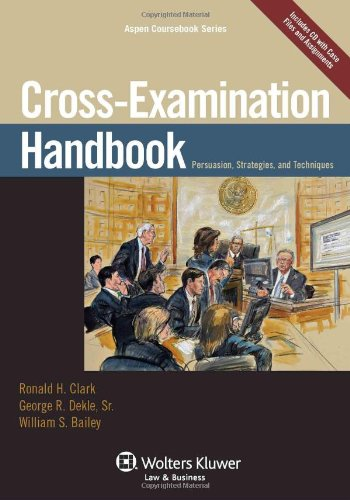 Cross Examination Handbook: Persuasion Strategies and Techniques 9780735598430