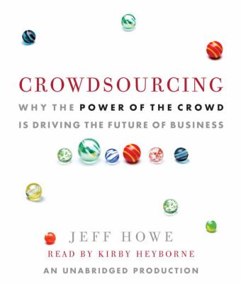 Crowdsourcing: Why the Power of the Crowd Is Driving the Future of Business 9780739366585