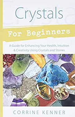 Crystals for Beginners: A Guide to Collecting & Using Stones & Crystals 9780738707556