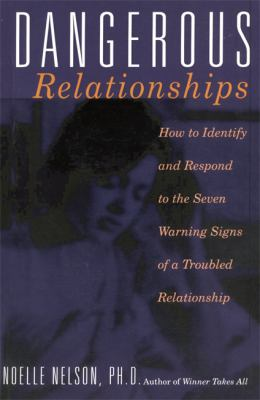 Dangerous Relationships: How to Identify and Respond to the Seven Warning Signs of a Troubled Relationship 9780738204659