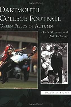Dartmouth College Football:: Green Fields of Autumn 9780738536118