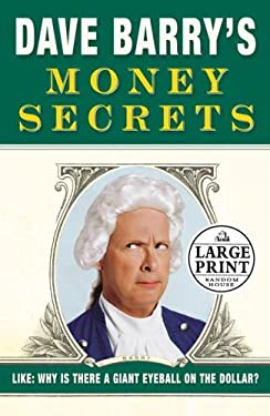 Dave Barry's Money Secrets: Why Is There a Giant Eyeball on the Dollar? 9780739325933