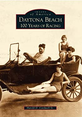 Daytona Beach:: 100 Years of Racing 9780738514277