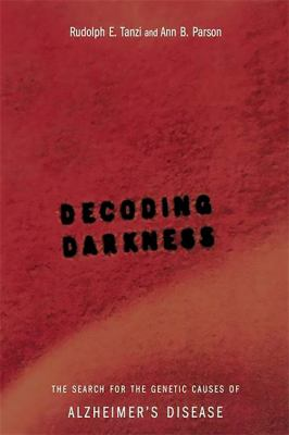 Decoding Darkness: The Search for the Genetic Causes of Alzheimer's Disease 9780738205267