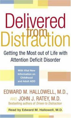 Delivered from Distraction: Getting the Most Out of Life with Attention Deficit Disorder 9780739317617