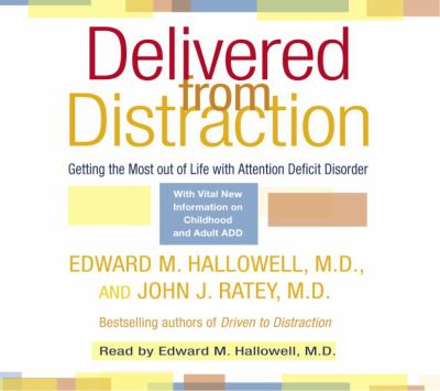 Delivered from Distraction: Getting the Most Out of Life with Attention Deficit Disorder 9780739317624