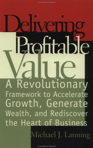 Delivering Profitable Value: A Revolutionary Framework to Accelerate Growth, Generate Wealth, and Rediscover the Heart of Business 9780738201627