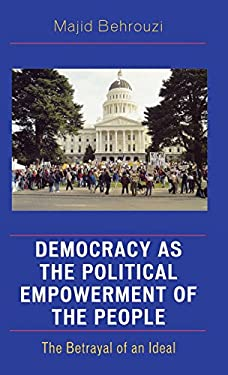 Democracy as the Political Empowerment of the People: The Betrayal of an Ideal 9780739110256