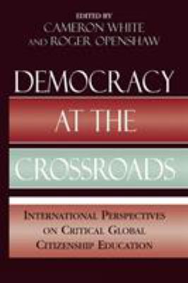 Democracy at the Crossroads: International Perspectives on Critical Global Citizenship Education 9780739123218