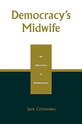 Democracy's Midwife: An Education in Deliberation 9780739103289