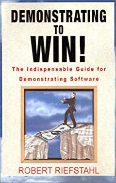 Demonstrating to Win!: The Indispensable Guide for Demonstrating Software 9780738859170