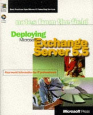 Deploying Microsoft Exchange Server 5.5: Real- World Information for It Professionals [With *] 9780735605299