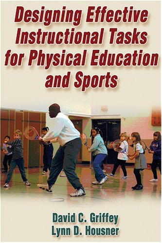 Designing Effective Instructional Tasks for Physical Education and Sports 9780736041751