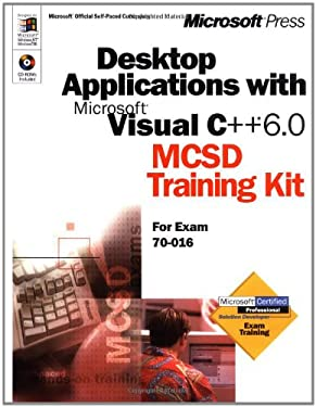 Desktop Applications with Microsoft Visual C++ 6.0 MCSD Training Kit [With (2)] 9780735607958