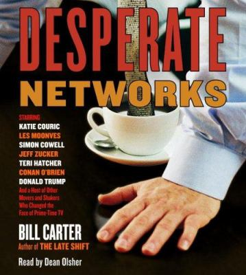 Desperate Networks: Starring Katie Couric, Les Moonves, Simon Cowell, Jeff Zucker, Teri Hatcher, Conan O'Brien, Donald Trump, and a Host o 9780739325148