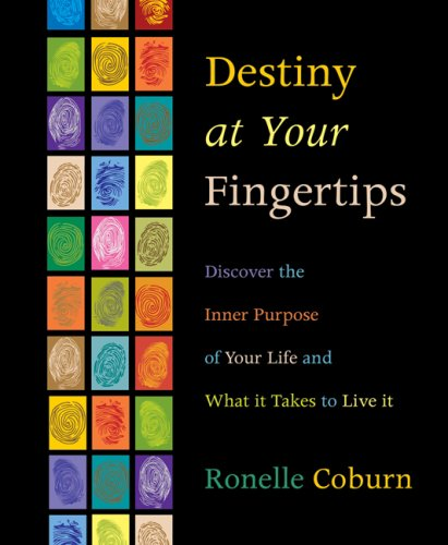 Destiny at Your Fingertips: Discover the Inner Purpose of Your Life and What It Takes to Live It 9780738713243