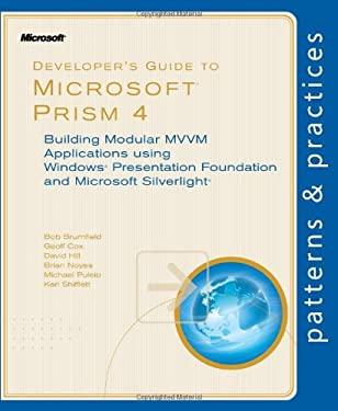 Developer's Guide to Microsoft Prism 4: Building Modular MVVM Applications Using Windows Presentation Foundation and Microsoft Silverlight 9780735656109