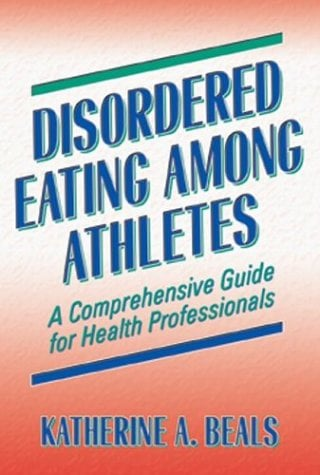 Disordered Eating Among Athletes: A Comprehensive Guide for Health Professionals 9780736042192