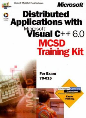 Distributed Applications with Microsoft Visual C++ 6.0: MCSD Training Kit [With] 9780735609266