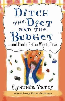 Ditch the Diet and the Budget: ...and Find a Better Way to Live 9780736914604
