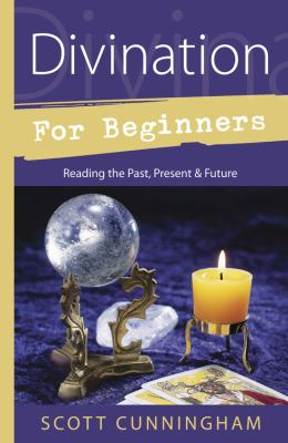 Divination for Beginners: Reading the Past, Present & Future 9780738703848