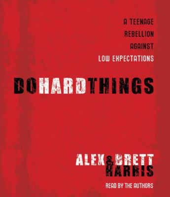 Do Hard Things: A Teenage Rebellion Against Low Expectations 9780739359068
