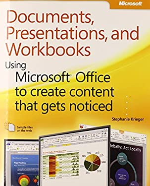 Documents, Presentations, and Workbooks: Using Microsoft Office to Create Content That Gets Noticed 9780735651999