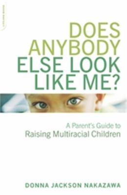 Does Anybody Else Look Like Me?: A Parent's Guide to Raising Multiracial Children 9780738209500