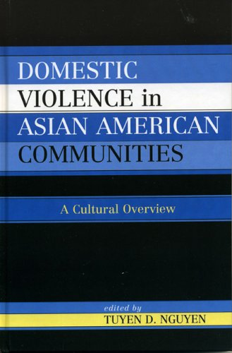 Domestic Violence in Asian American Communities: A Cultural Overview 9780739108581