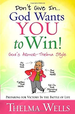 Don't Give In... God Wants You to Win!: Preparing for Victory in the Battle of Life 9780736926140