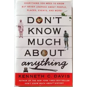 Don't Know Much About Anything: Everything You Need to Know but Never Learned A